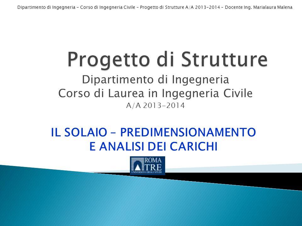 Dipartimento di Ingegneria - Corso di Ingegneria Civile – Progetto di Strutture A/A 2013-2014 – Docente Ing. Marialaura Malena Dipartimento di Ingegne