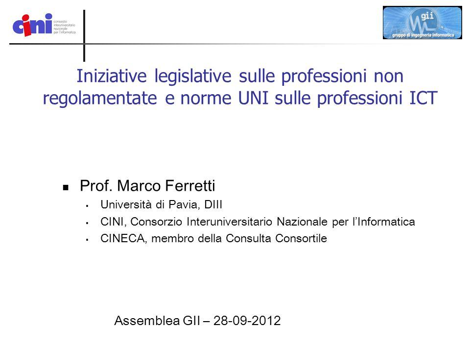 Iniziative legislative sulle professioni non regolamentate e norme UNI sulle professioni ICT Prof. Marco Ferretti  Università di Pavia, DIII  CINI,