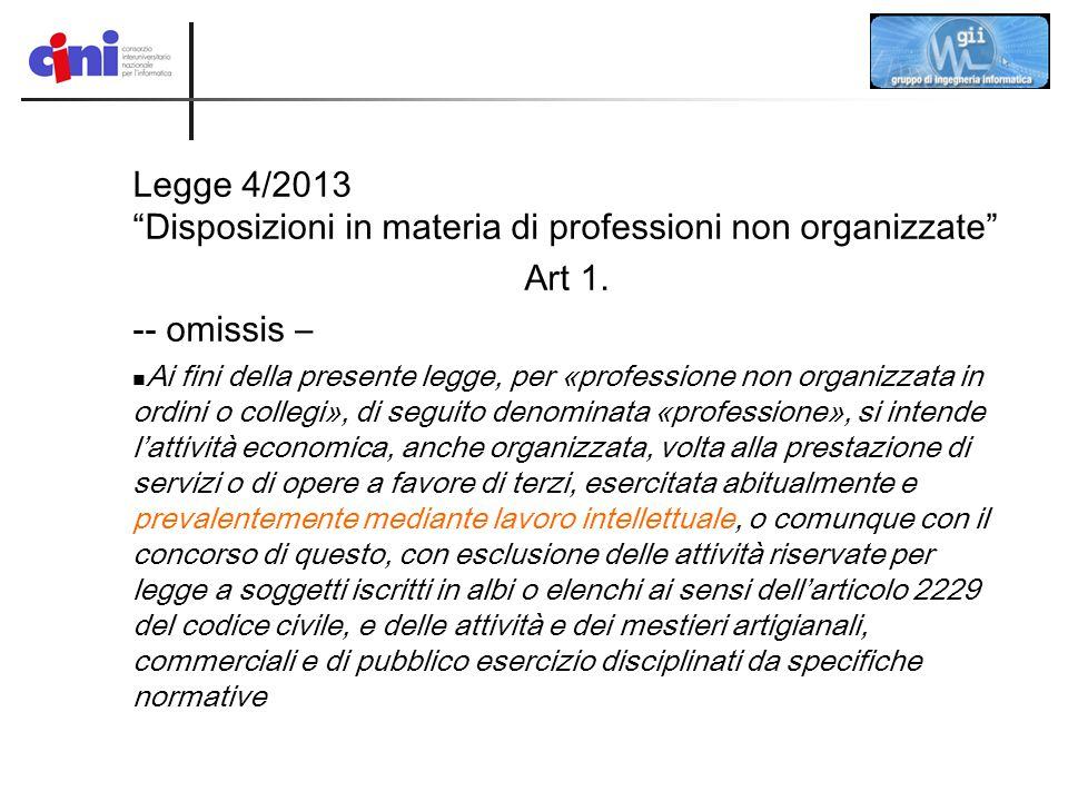 """Legge 4/2013 """"Disposizioni in materia di professioni non organizzate"""" Art 1. -- omissis – Ai fini della presente legge, per «professione non organizza"""