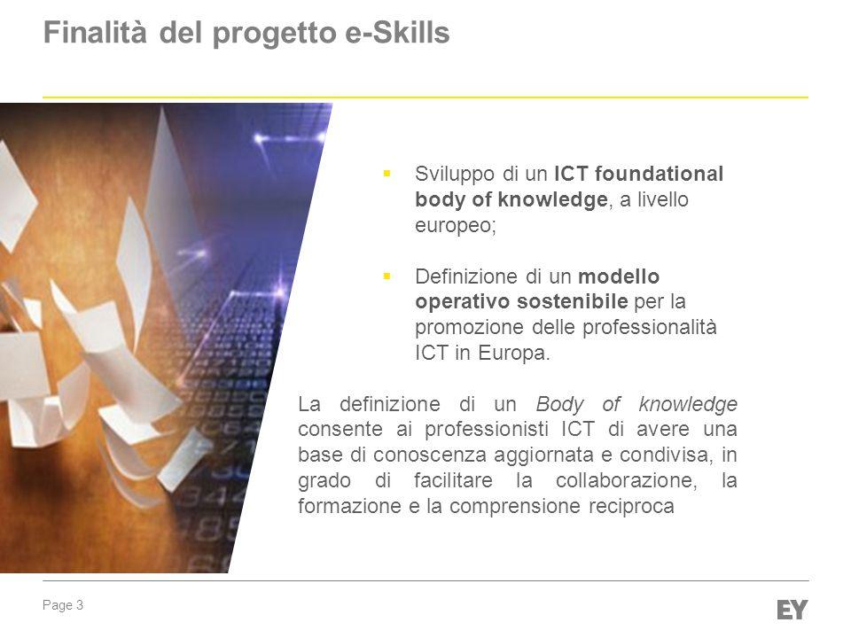 Page 3 Finalità del progetto e-Skills  Sviluppo di un ICT foundational body of knowledge, a livello europeo;  Definizione di un modello operativo sostenibile per la promozione delle professionalità ICT in Europa.