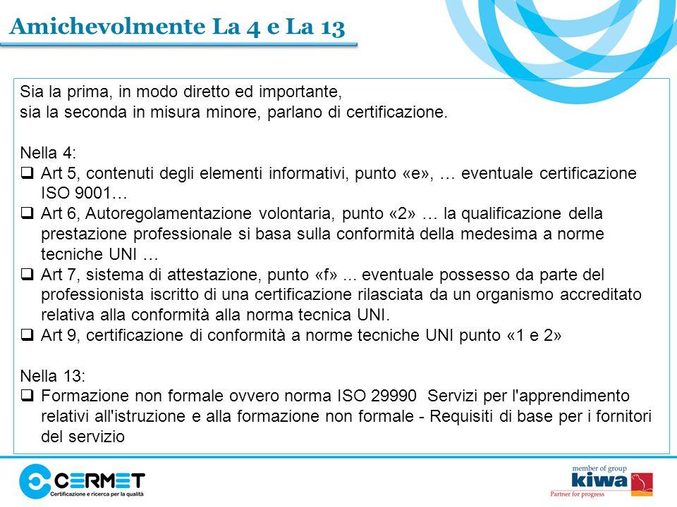 Amichevolmente La 4 e La 13 Sia la prima, in modo diretto ed importante, sia la seconda in misura minore, parlano di certificazione.