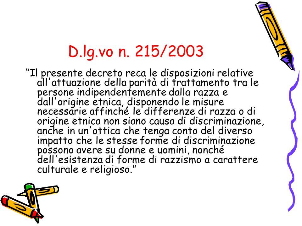"""D.lg.vo n. 215/2003 """"Il presente decreto reca le disposizioni relative all'attuazione della parità di trattamento tra le persone indipendentemente dal"""