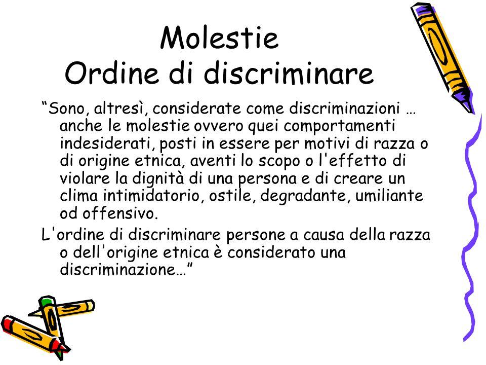"""Molestie Ordine di discriminare """"Sono, altresì, considerate come discriminazioni … anche le molestie ovvero quei comportamenti indesiderati, posti in"""