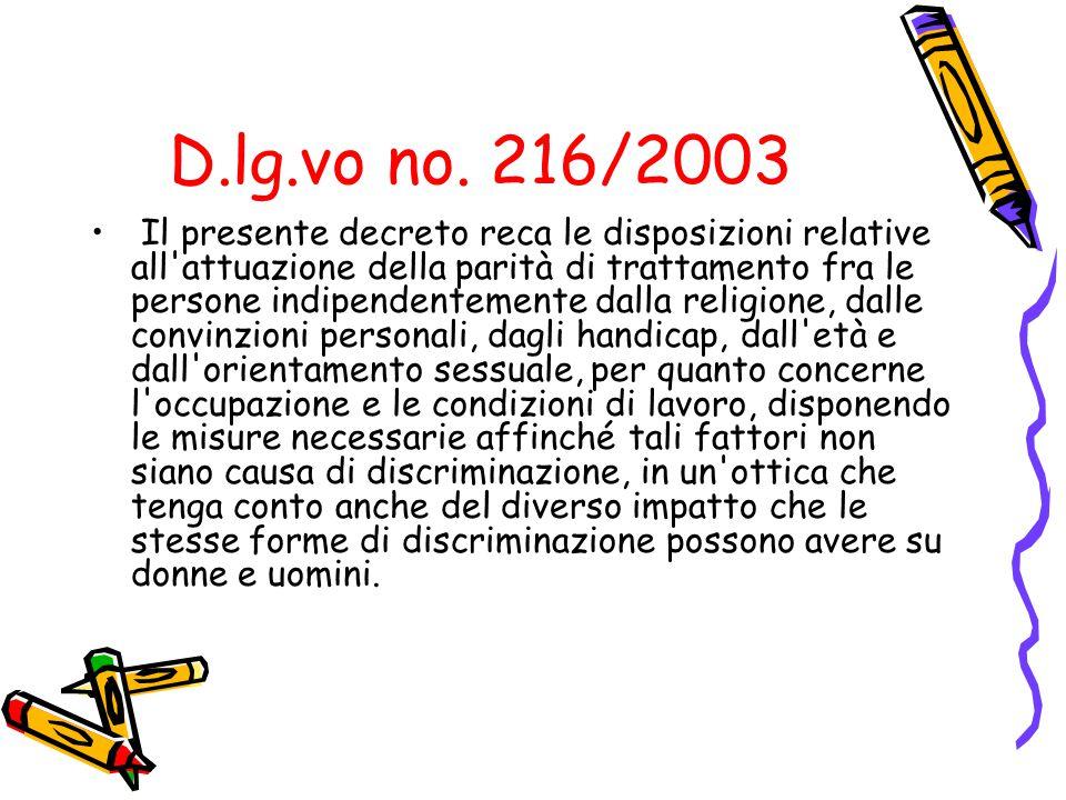 D.lg.vo no. 216/2003 Il presente decreto reca le disposizioni relative all'attuazione della parità di trattamento fra le persone indipendentemente dal