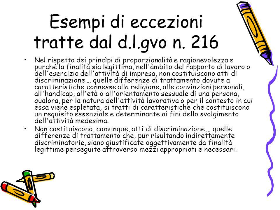 Esempi di eccezioni tratte dal d.l.gvo n. 216 Nel rispetto dei princìpi di proporzionalità e ragionevolezza e purché la finalità sia legittima, nell'à
