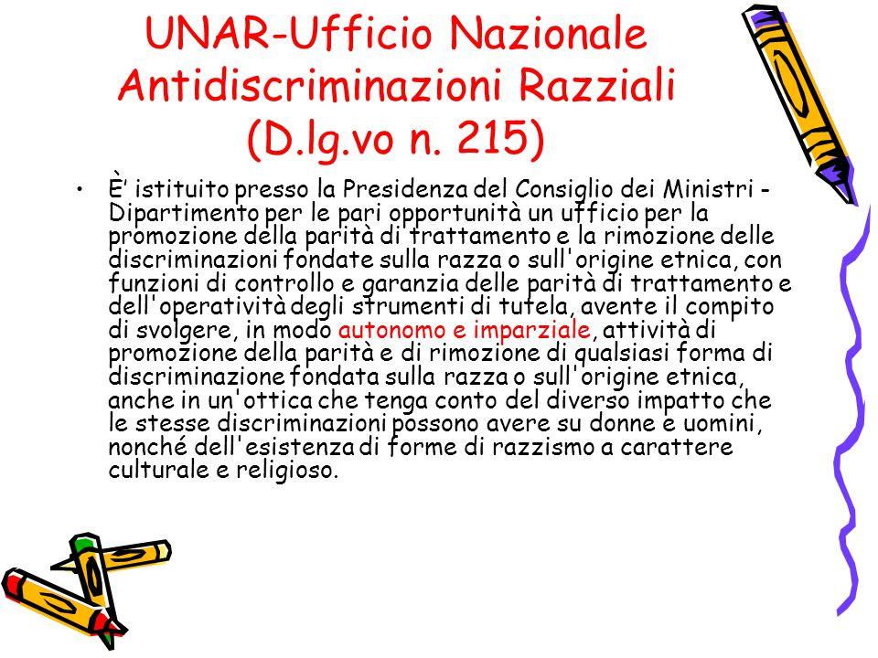 UNAR-Ufficio Nazionale Antidiscriminazioni Razziali (D.lg.vo n. 215) È' istituito presso la Presidenza del Consiglio dei Ministri - Dipartimento per l