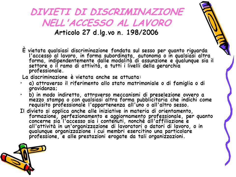 DIVIETI DI DISCRIMINAZIONE NELL'ACCESSO AL LAVORO Articolo 27 d.lg.vo n. 198/2006 È vietata qualsiasi discriminazione fondata sul sesso per quanto rig