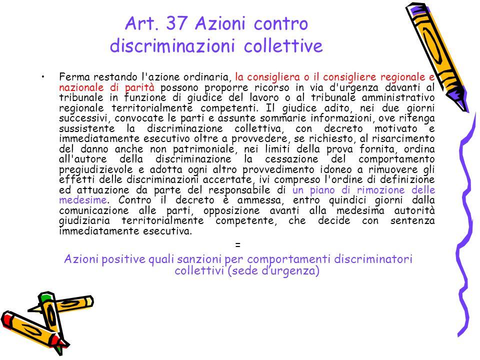 Art. 37 Azioni contro discriminazioni collettive Ferma restando l'azione ordinaria, la consigliera o il consigliere regionale e nazionale di parità po