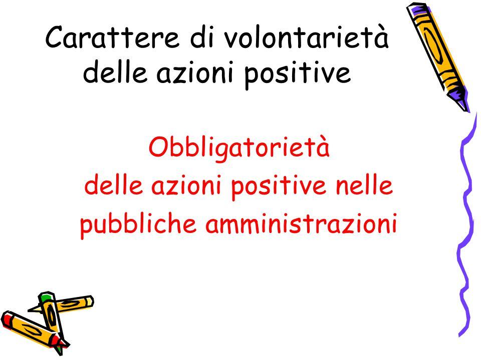 Carattere di volontarietà delle azioni positive Obbligatorietà delle azioni positive nelle pubbliche amministrazioni