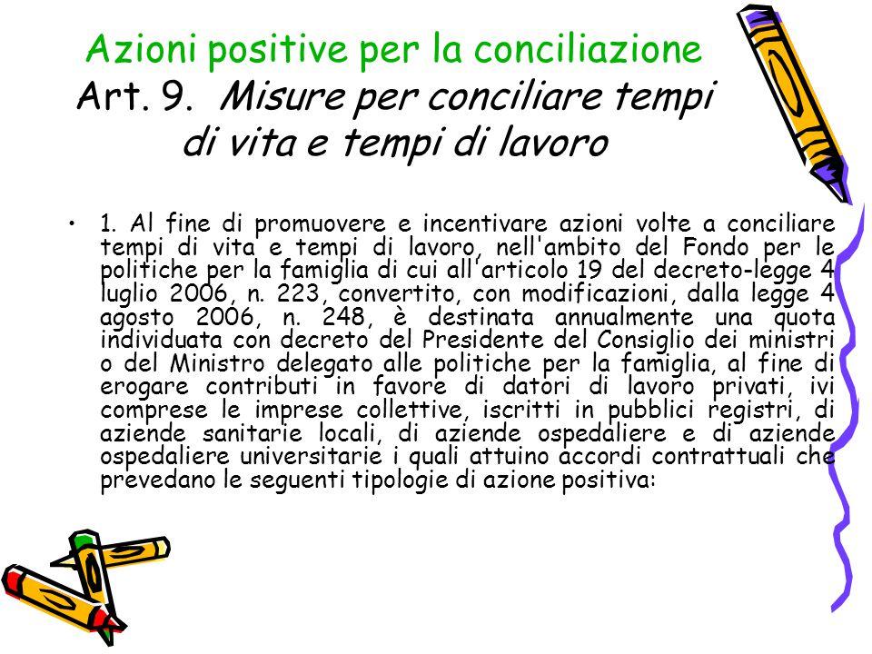Azioni positive per la conciliazione Art. 9. Misure per conciliare tempi di vita e tempi di lavoro 1. Al fine di promuovere e incentivare azioni volte