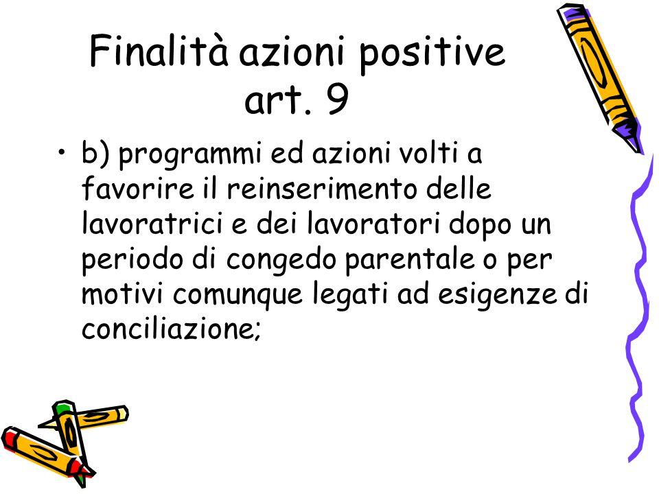 Finalità azioni positive art. 9 b) programmi ed azioni volti a favorire il reinserimento delle lavoratrici e dei lavoratori dopo un periodo di congedo