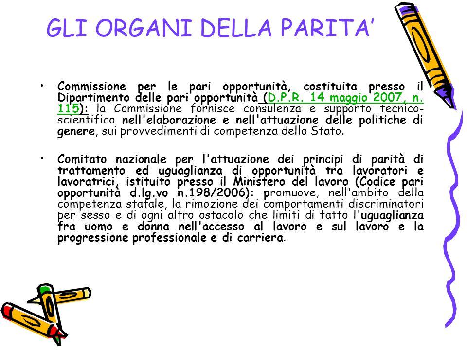 GLI ORGANI DELLA PARITA' Commissione per le pari opportunità, costituita presso il Dipartimento delle pari opportunità (D.P.R. 14 maggio 2007, n. 115)