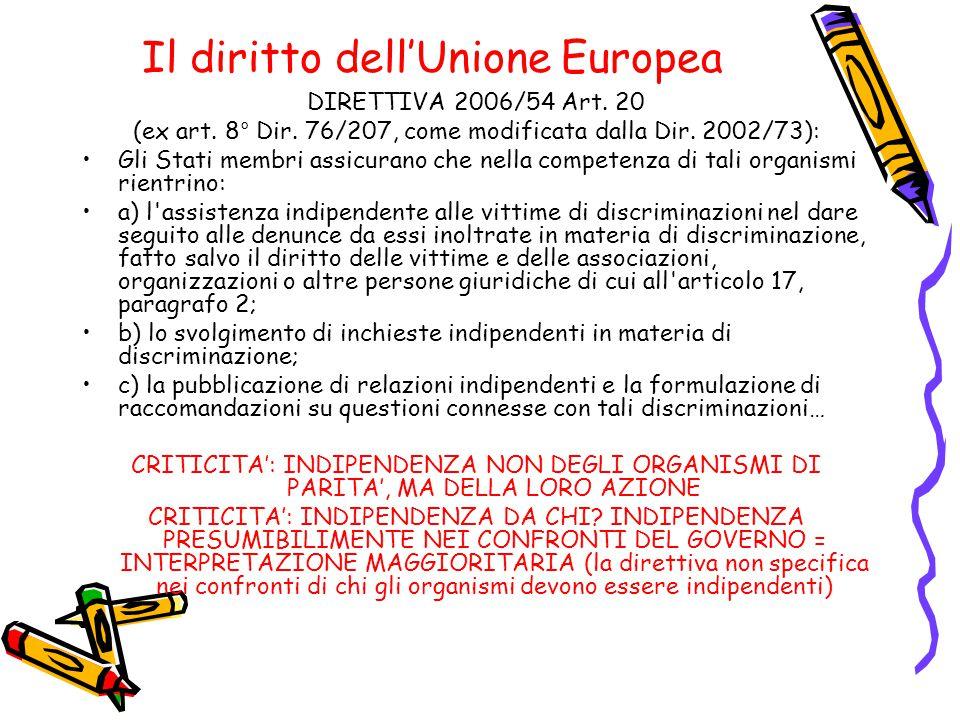 Il diritto dell'Unione Europea DIRETTIVA 2006/54 Art. 20 (ex art. 8° Dir. 76/207, come modificata dalla Dir. 2002/73): Gli Stati membri assicurano che