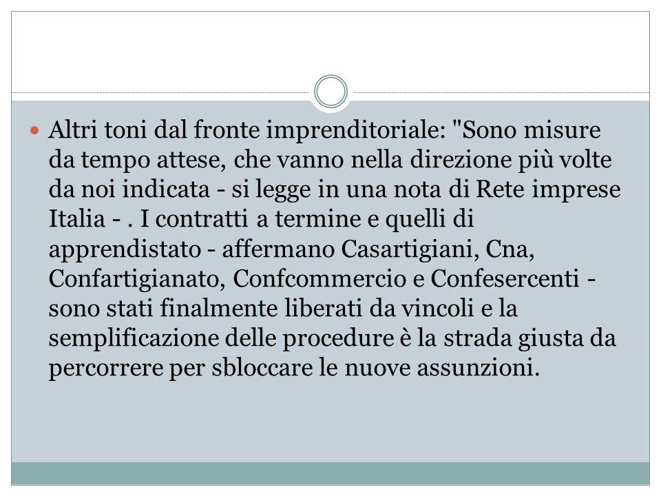 Altri toni dal fronte imprenditoriale: Sono misure da tempo attese, che vanno nella direzione più volte da noi indicata - si legge in una nota di Rete imprese Italia -.