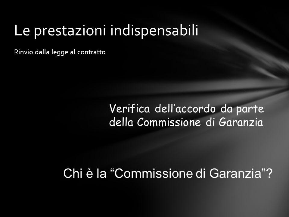 """Rinvio dalla legge al contratto Le prestazioni indispensabili Verifica dell'accordo da parte della Commissione di Garanzia Chi è la """"Commissione di Ga"""
