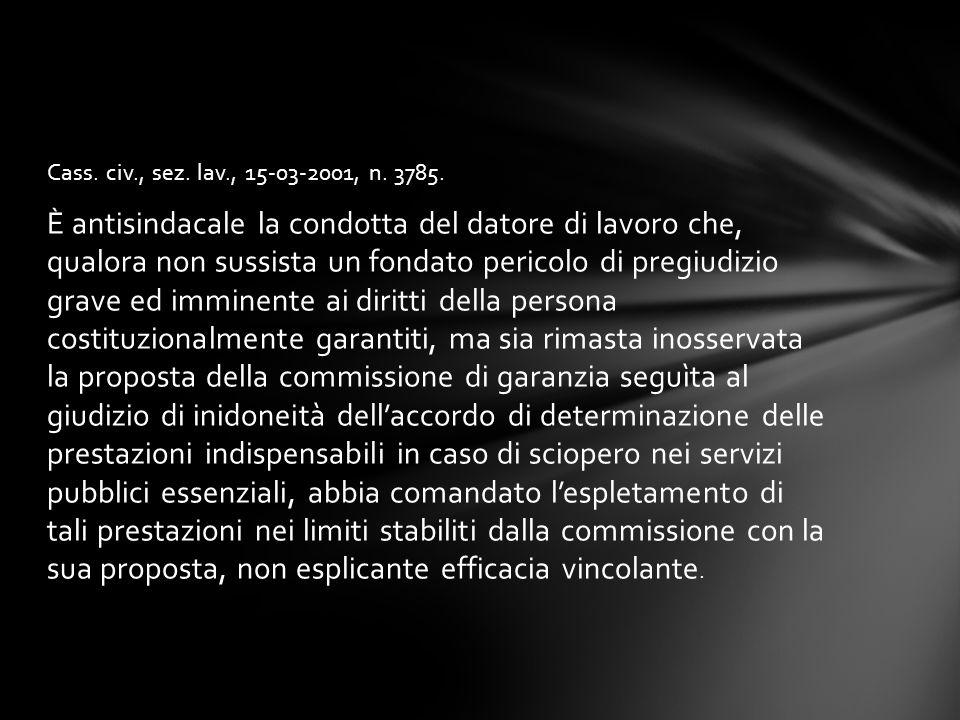Cass. civ., sez. lav., 15-03-2001, n. 3785. È antisindacale la condotta del datore di lavoro che, qualora non sussista un fondato pericolo di pregiudi