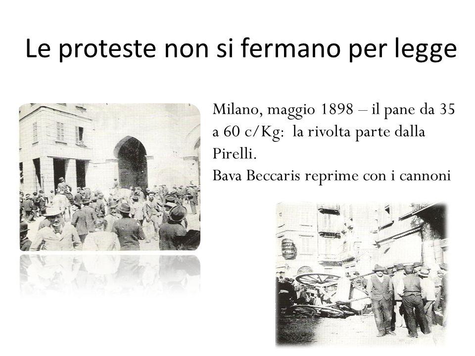 Le proteste non si fermano per legge Milano, maggio 1898 – il pane da 35 a 60 c/Kg: la rivolta parte dalla Pirelli. Bava Beccaris reprime con i cannon