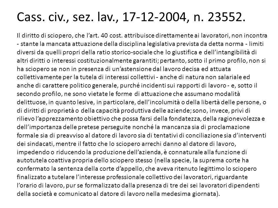 Cass. civ., sez. lav., 17-12-2004, n. 23552. Il diritto di sciopero, che l'art. 40 cost. attribuisce direttamente ai lavoratori, non incontra - stante