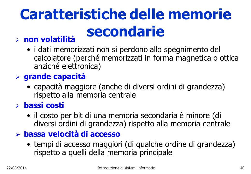 22/08/2014Introduzione ai sistemi informatici40 Caratteristiche delle memorie secondarie  non volatilità i dati memorizzati non si perdono allo spegn