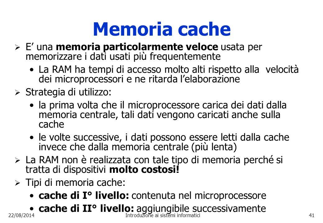 22/08/2014Introduzione ai sistemi informatici41 Memoria cache  E' una memoria particolarmente veloce usata per memorizzare i dati usati più frequente