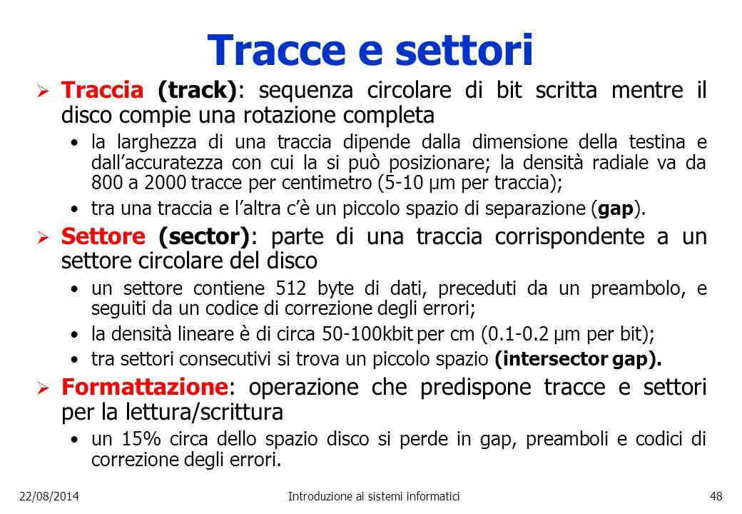 22/08/2014Introduzione ai sistemi informatici48 Tracce e settori  Traccia (track): sequenza circolare di bit scritta mentre il disco compie una rotaz
