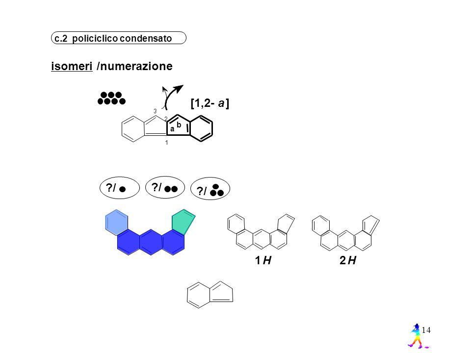 14 3 2 1 a b ?/ 1H2H c.2 policiclico condensato isomeri/numerazione [1,2-a]