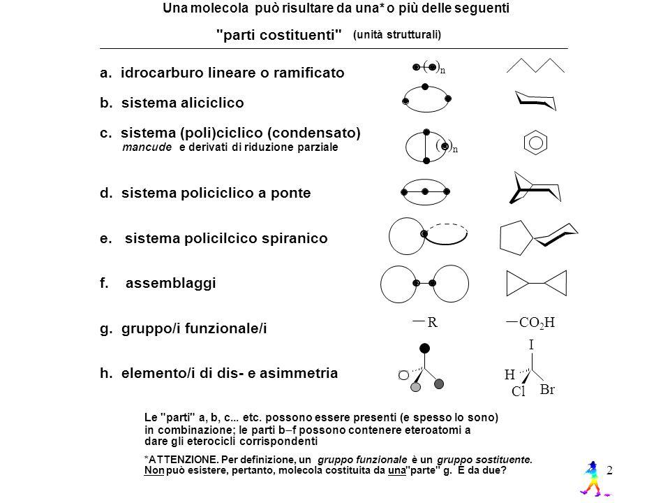 2 Una molecola può risultare da una* o più delle seguenti parti costituenti a.