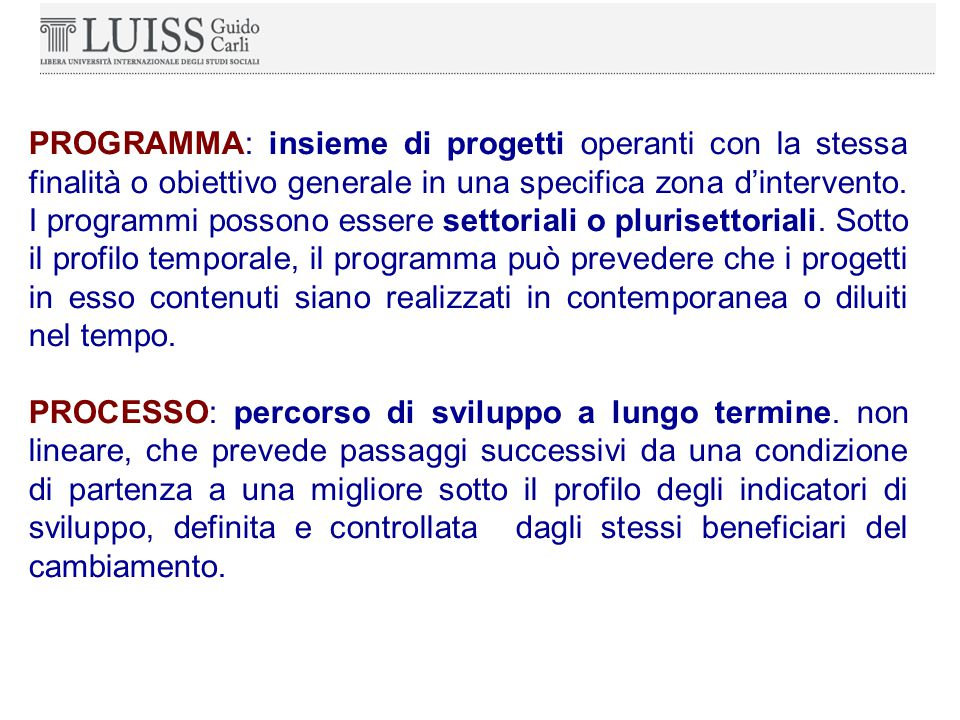 PROGRAMMA: insieme di progetti operanti con la stessa finalità o obiettivo generale in una specifica zona d'intervento.