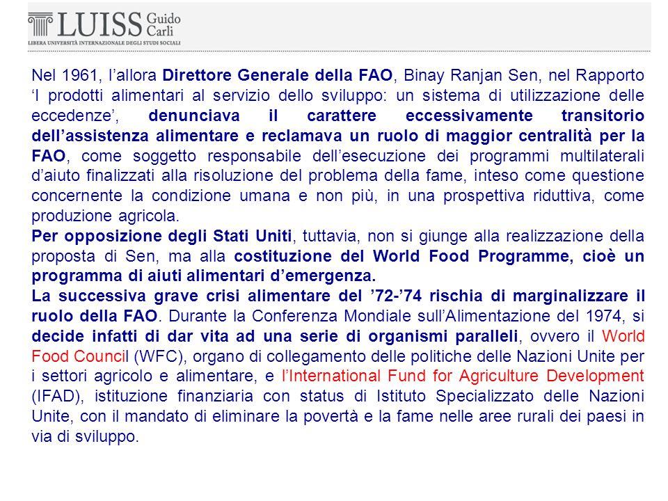 Nel 1961, l'allora Direttore Generale della FAO, Binay Ranjan Sen, nel Rapporto 'I prodotti alimentari al servizio dello sviluppo: un sistema di utilizzazione delle eccedenze', denunciava il carattere eccessivamente transitorio dell'assistenza alimentare e reclamava un ruolo di maggior centralità per la FAO, come soggetto responsabile dell'esecuzione dei programmi multilaterali d'aiuto finalizzati alla risoluzione del problema della fame, inteso come questione concernente la condizione umana e non più, in una prospettiva riduttiva, come produzione agricola.