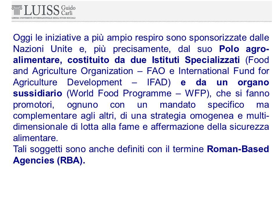 Oggi le iniziative a più ampio respiro sono sponsorizzate dalle Nazioni Unite e, più precisamente, dal suo Polo agro- alimentare, costituito da due Istituti Specializzati (Food and Agriculture Organization – FAO e International Fund for Agriculture Development – IFAD) e da un organo sussidiario (World Food Programme – WFP), che si fanno promotori, ognuno con un mandato specifico ma complementare agli altri, di una strategia omogenea e multi- dimensionale di lotta alla fame e affermazione della sicurezza alimentare.
