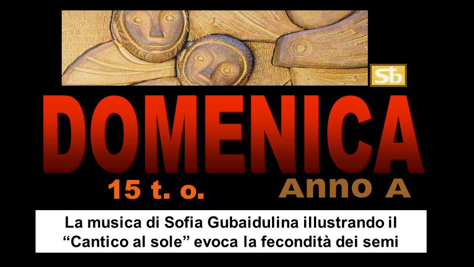 La musica di Sofia Gubaidulina illustrando il Cantico al sole evoca la fecondità dei semi 15 t.