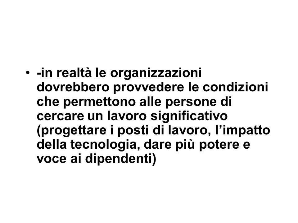 -in realtà le organizzazioni dovrebbero provvedere le condizioni che permettono alle persone di cercare un lavoro significativo (progettare i posti di
