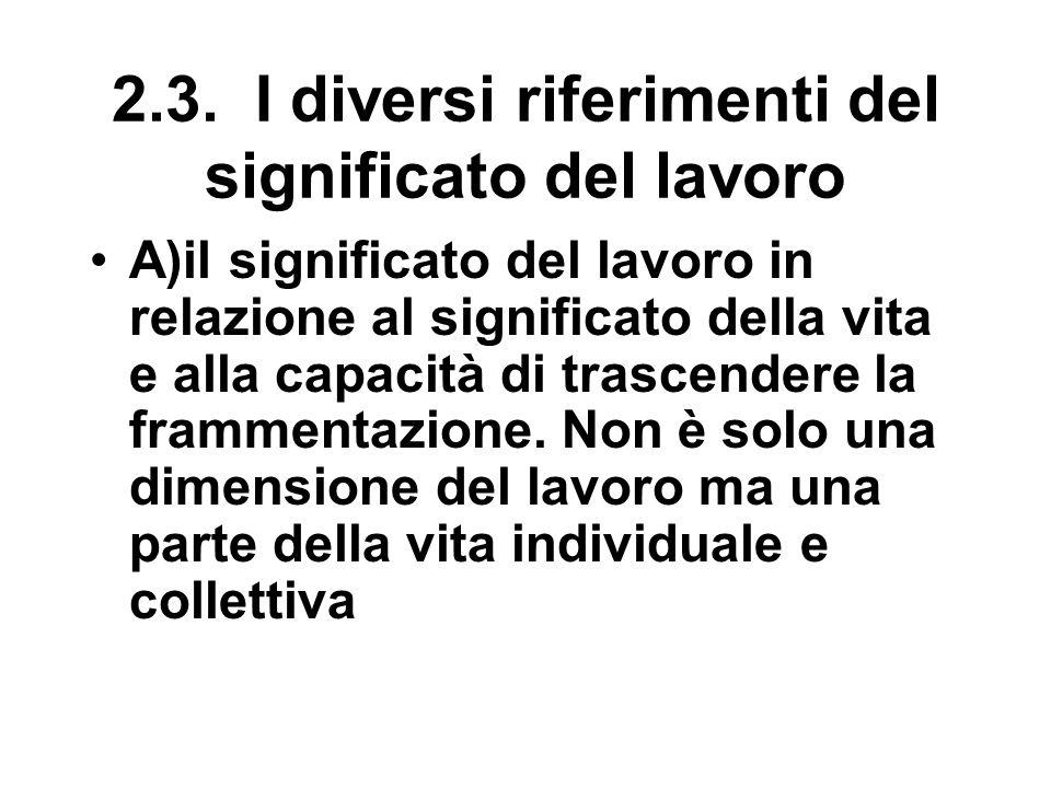 2.3. I diversi riferimenti del significato del lavoro A)il significato del lavoro in relazione al significato della vita e alla capacità di trascender