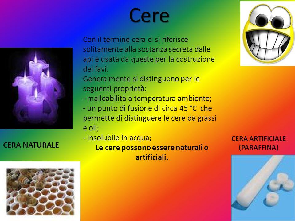 Cere Cere Con il termine cera ci si riferisce solitamente alla sostanza secreta dalle api e usata da queste per la costruzione dei favi. Generalmente