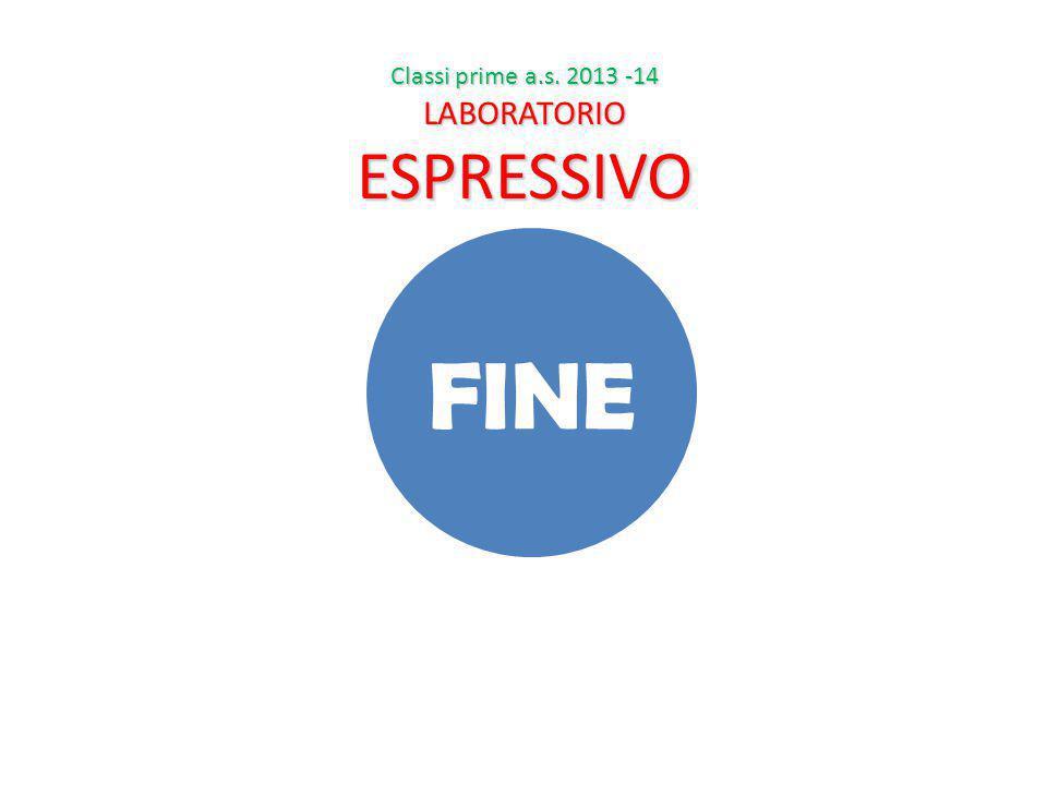 FINE Classi prime a.s. 2013 -14 LABORATORIOESPRESSIVO