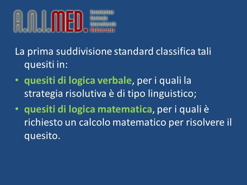 La prima suddivisione standard classifica tali quesiti in: quesiti di logica verbale, per i quali la strategia risolutiva è di tipo linguistico; quesi