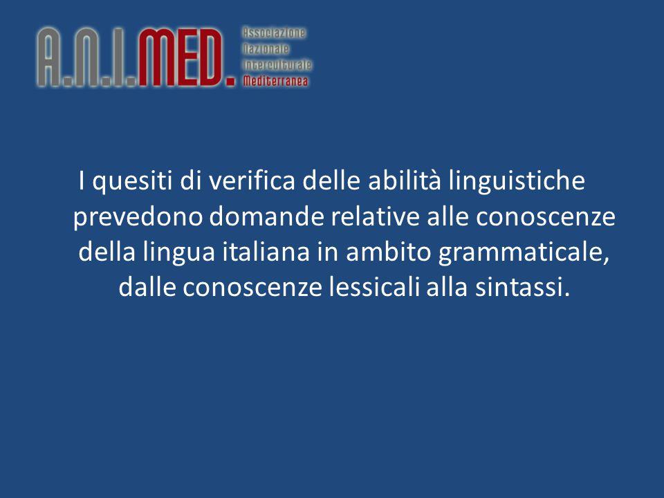 I quesiti di verifica delle abilità linguistiche prevedono domande relative alle conoscenze della lingua italiana in ambito grammaticale, dalle conosc