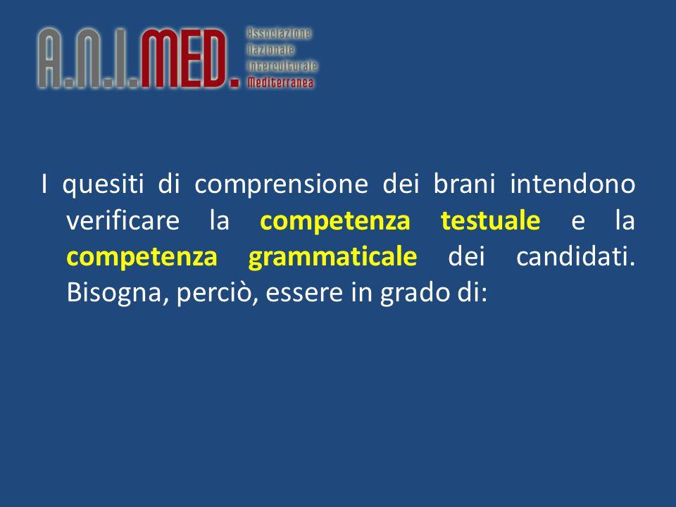 I quesiti di comprensione dei brani intendono verificare la competenza testuale e la competenza grammaticale dei candidati. Bisogna, perciò, essere in
