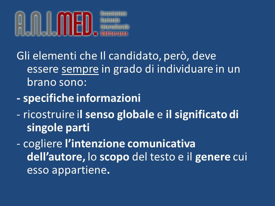 Gli elementi che Il candidato, però, deve essere sempre in grado di individuare in un brano sono: - specifiche informazioni - ricostruire il senso glo
