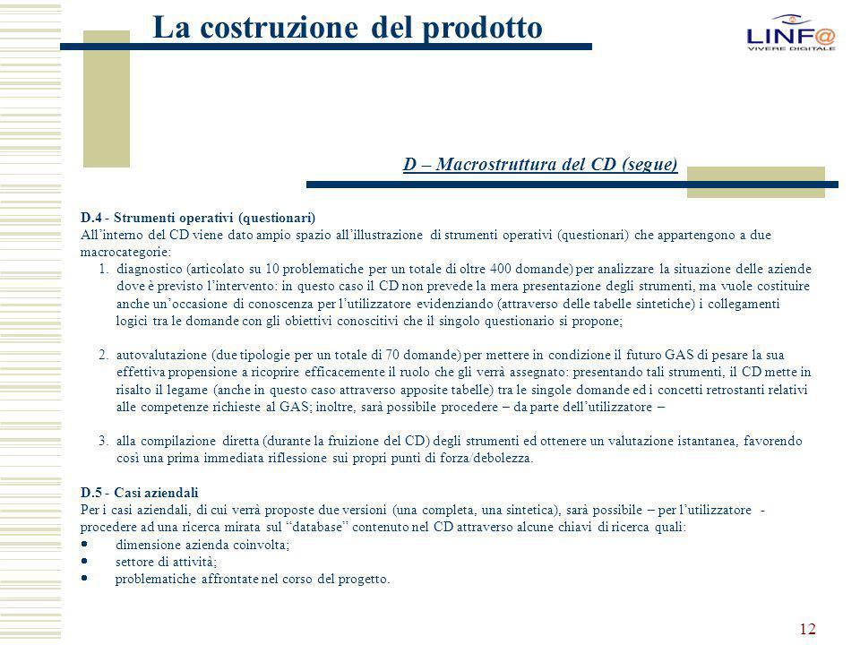 12 La costruzione del prodotto D – Macrostruttura del CD (segue) D.4 - Strumenti operativi (questionari) All'interno del CD viene dato ampio spazio al