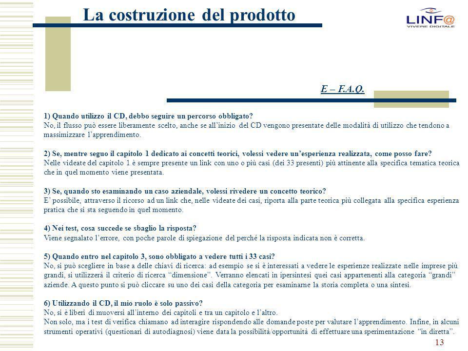 13 La costruzione del prodotto 1) Quando utilizzo il CD, debbo seguire un percorso obbligato? No, il flusso può essere liberamente scelto, anche se al