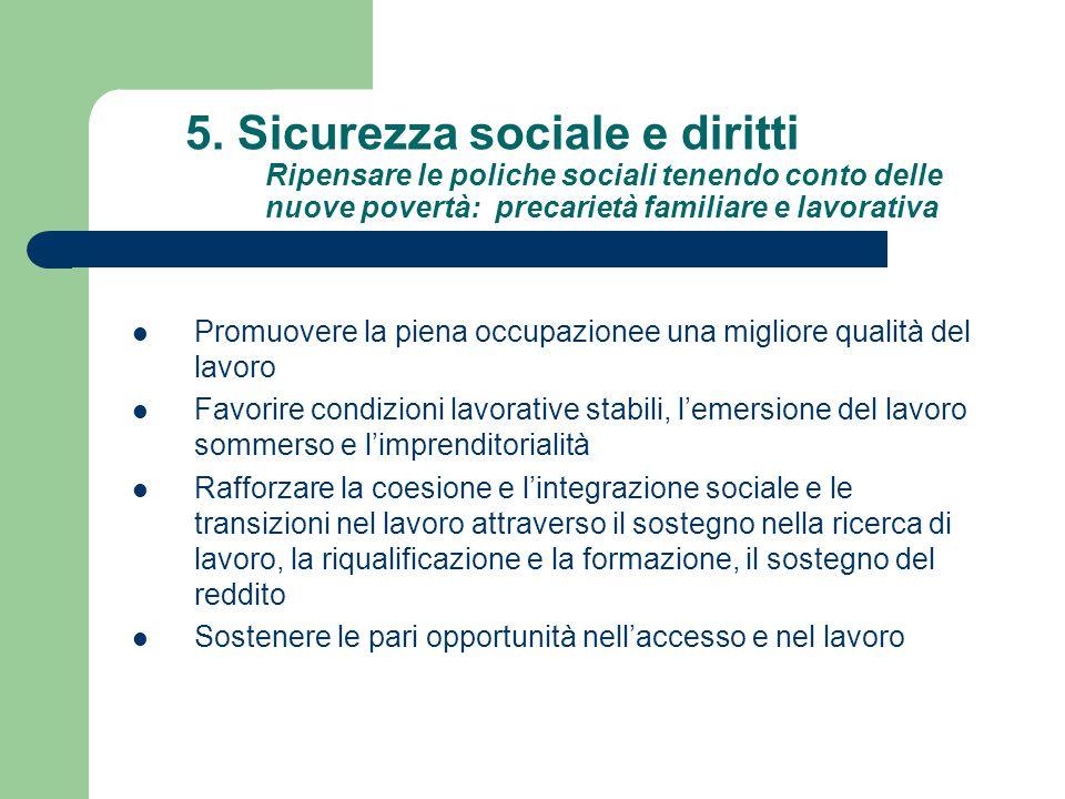 5. Sicurezza sociale e diritti Ripensare le poliche sociali tenendo conto delle nuove povertà: precarietà familiare e lavorativa Promuovere la piena o