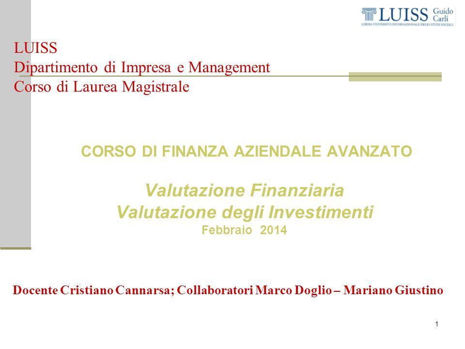 1 CORSO DI FINANZA AZIENDALE AVANZATO Valutazione Finanziaria Valutazione degli Investimenti Febbraio 2014 Docente Cristiano Cannarsa; Collaboratori M