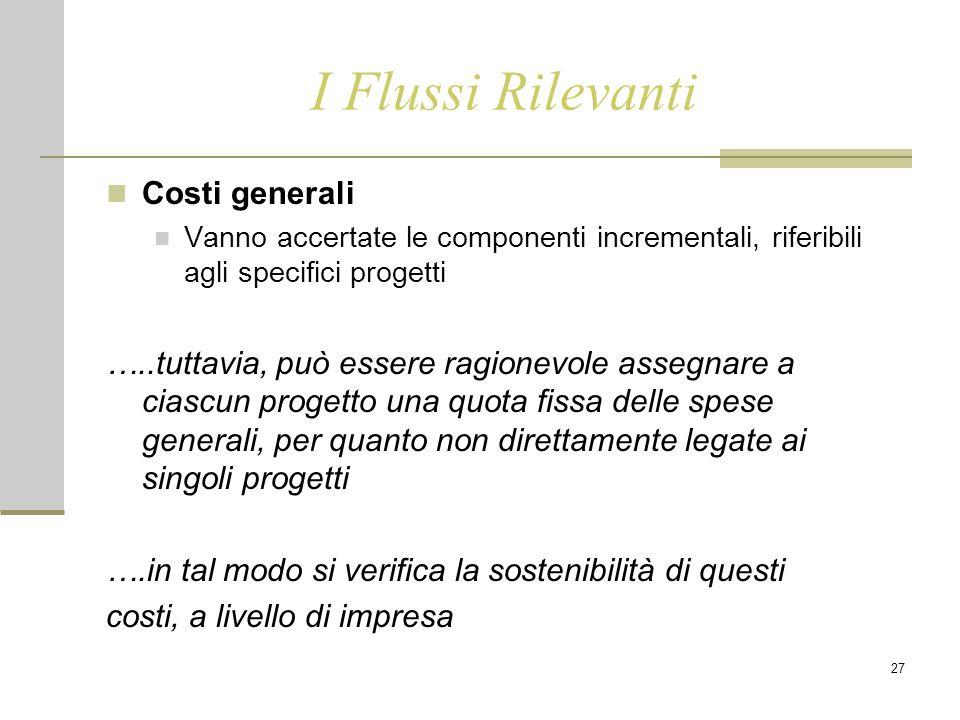 27 I Flussi Rilevanti Costi generali Vanno accertate le componenti incrementali, riferibili agli specifici progetti …..tuttavia, può essere ragionevol