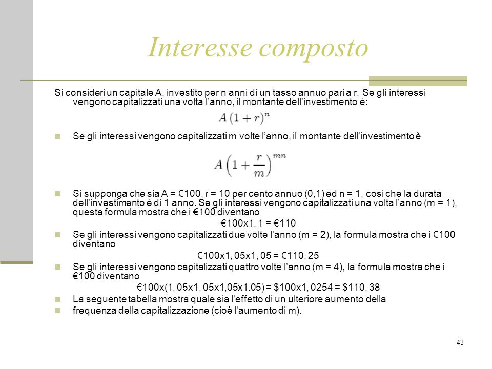 43 Interesse composto Si consideri un capitale A, investito per n anni di un tasso annuo pari a r.