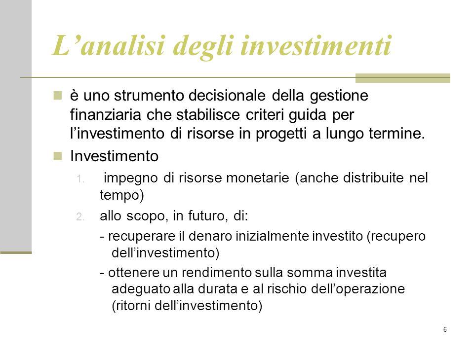 6 L'analisi degli investimenti è uno strumento decisionale della gestione finanziaria che stabilisce criteri guida per l'investimento di risorse in pr
