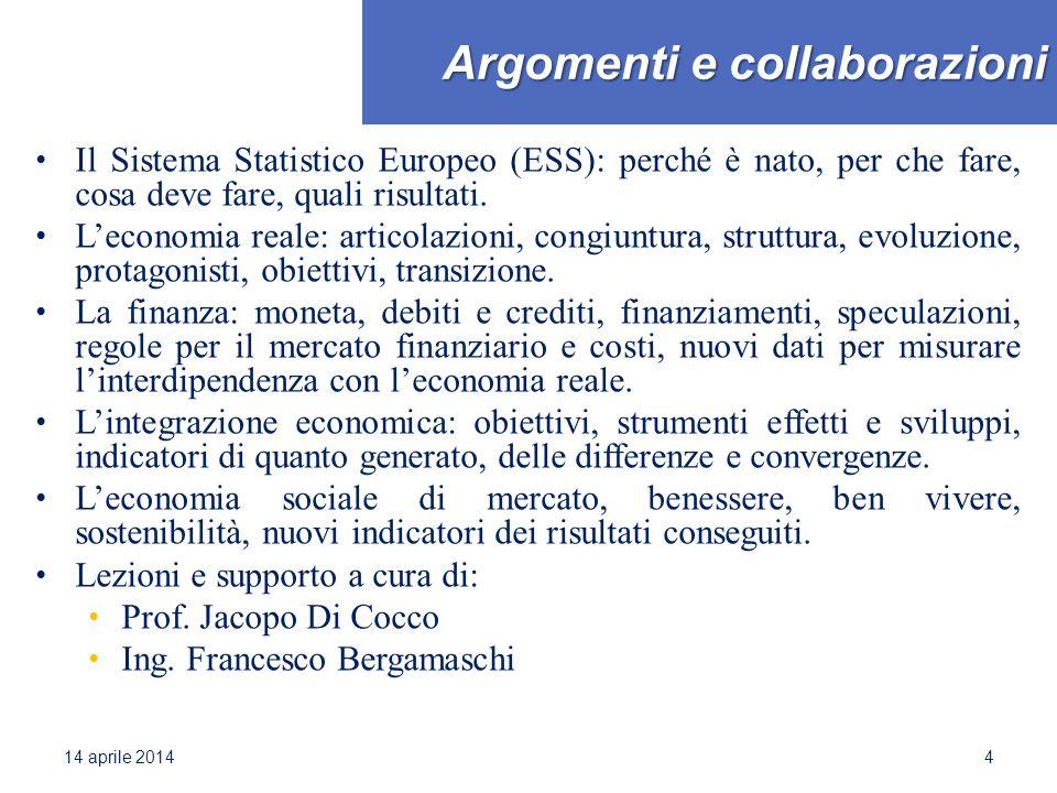 Argomenti e collaborazioni Il Sistema Statistico Europeo (ESS): perché è nato, per che fare, cosa deve fare, quali risultati. L'economia reale: artico