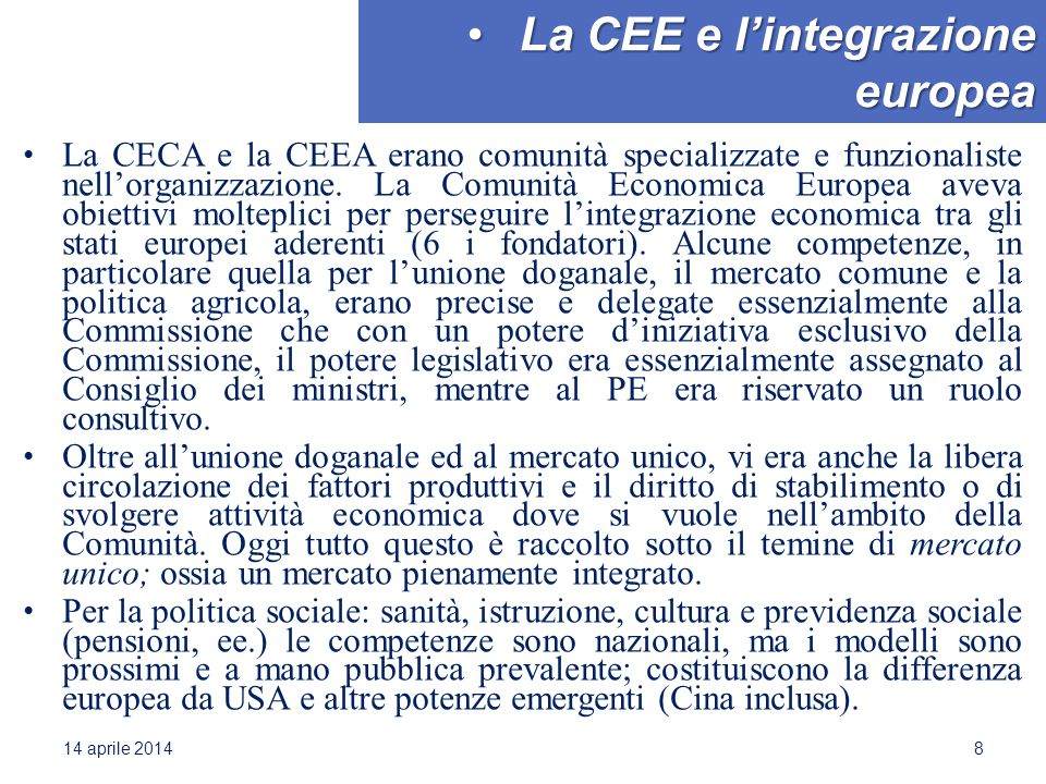 La CEE e l'integrazione europeaLa CEE e l'integrazione europea La CECA e la CEEA erano comunità specializzate e funzionaliste nell'organizzazione. La