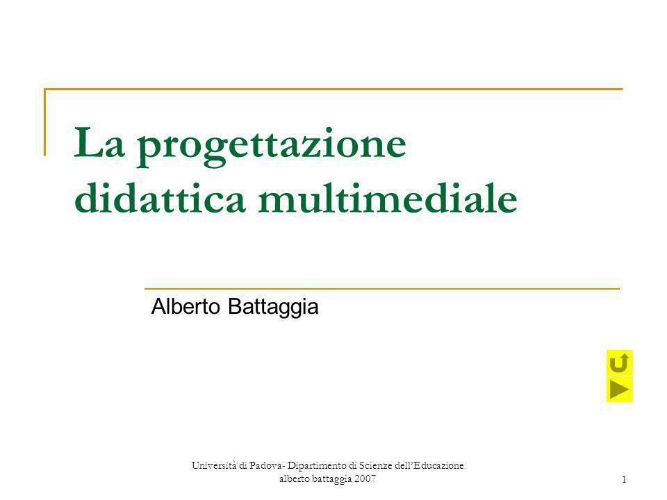 Università di Padova- Dipartimento di Scienze dell'Educazione alberto battaggia 20071 La progettazione didattica multimediale Alberto Battaggia