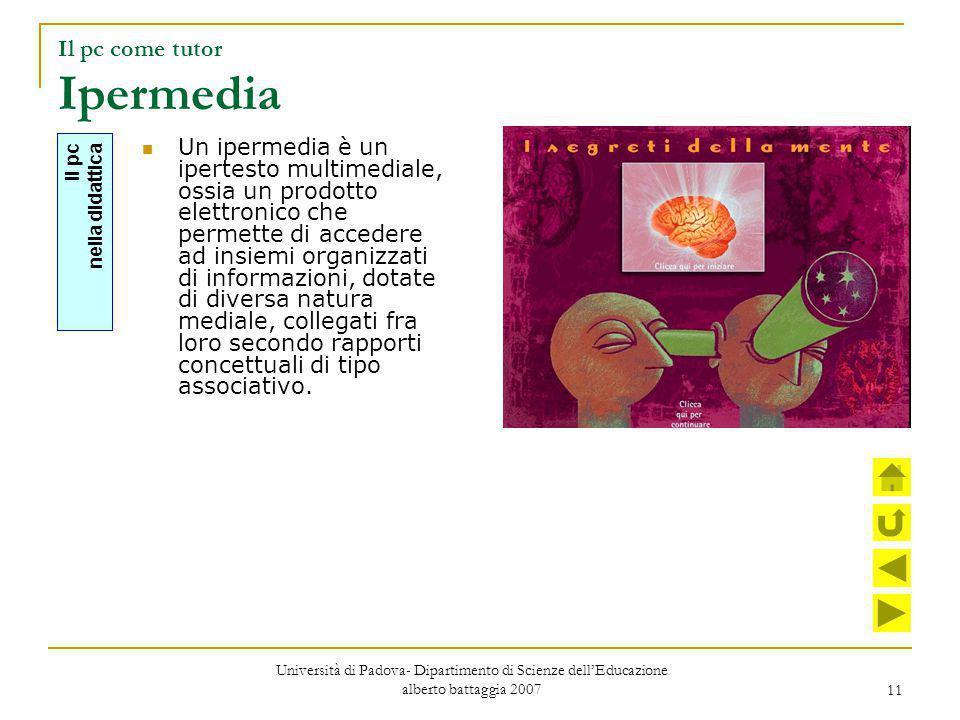 11 Il pc come tutor Ipermedia Un ipermedia è un ipertesto multimediale, ossia un prodotto elettronico che permette di accedere ad insiemi organizzati